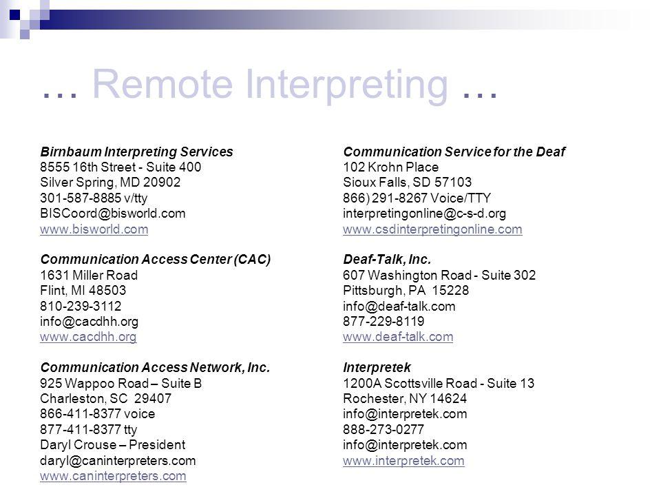 … Remote Interpreting … Birnbaum Interpreting Services 8555 16th Street - Suite 400 Silver Spring, MD 20902 301-587-8885 v/tty BISCoord@bisworld.com www.bisworld.com Communication Access Center (CAC) 1631 Miller Road Flint, MI 48503 810-239-3112 info@cacdhh.org www.cacdhh.org Communication Access Network, Inc.