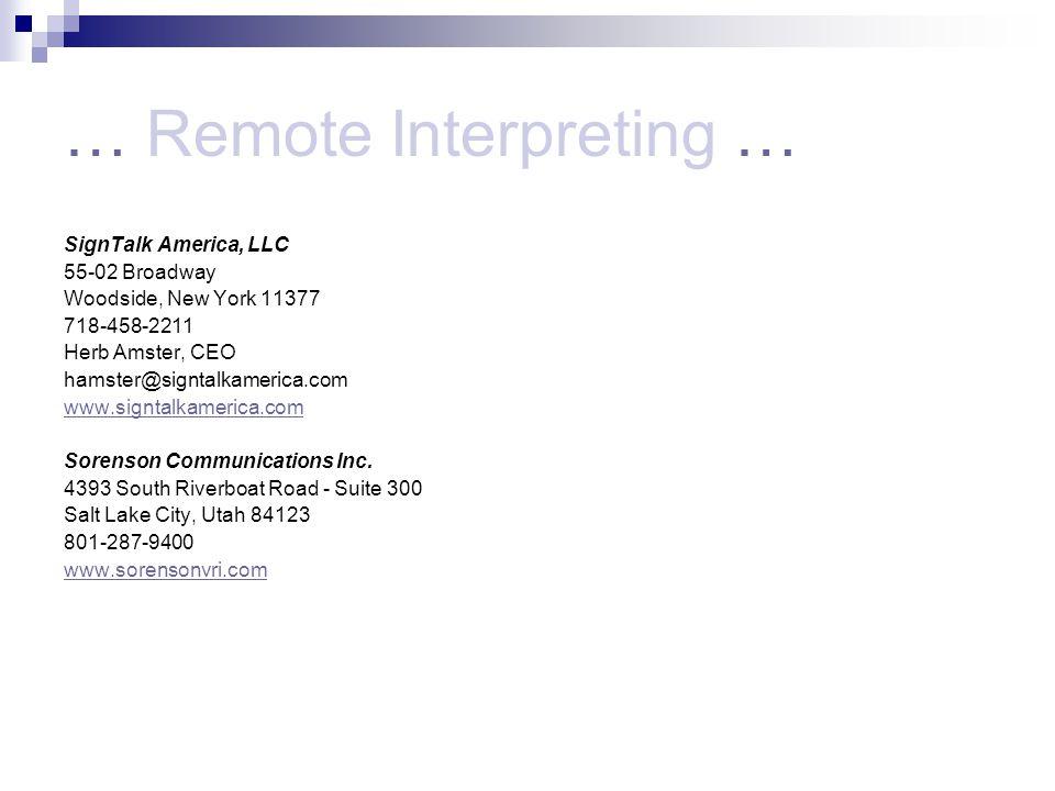 … Remote Interpreting … SignTalk America, LLC 55-02 Broadway Woodside, New York 11377 718-458-2211 Herb Amster, CEO hamster@signtalkamerica.com www.signtalkamerica.com Sorenson Communications Inc.