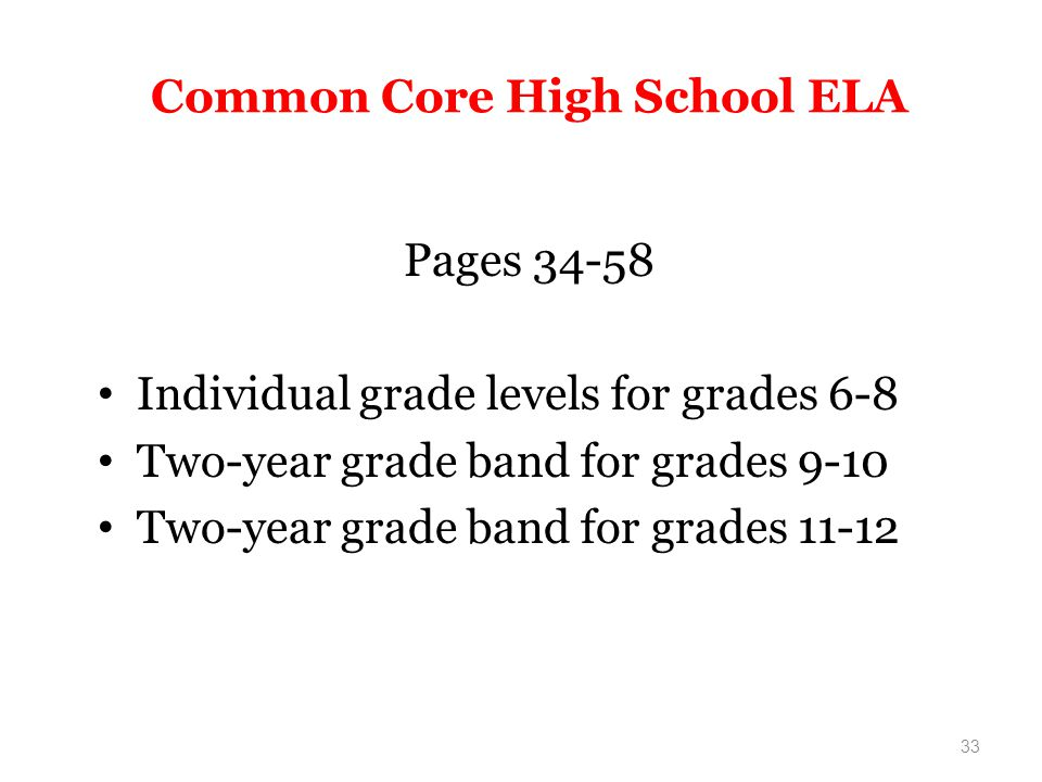Common Core High School ELA Pages 34-58 Individual grade levels for grades 6-8 Two-year grade band for grades 9-10 Two-year grade band for grades 11-12 33