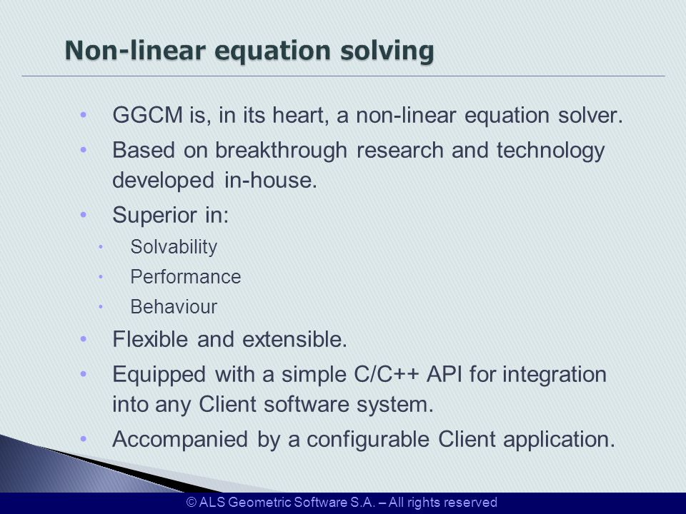 GGCM is, in its heart, a non-linear equation solver. Based on breakthrough research and technology developed in-house. Superior in: Solvability Perfor