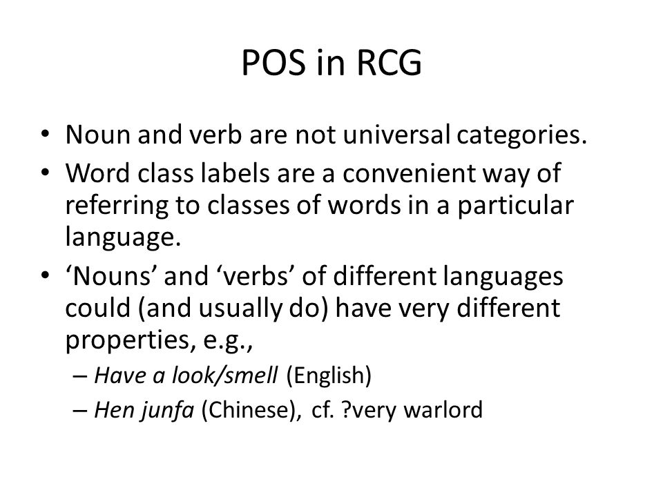 POS in RCG Noun and verb are not universal categories.