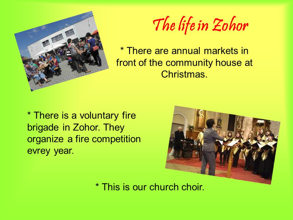 The life in Zohor * There are annual markets in front of the community house at Christmas. * This is our church choir. * There is a voluntary fire bri