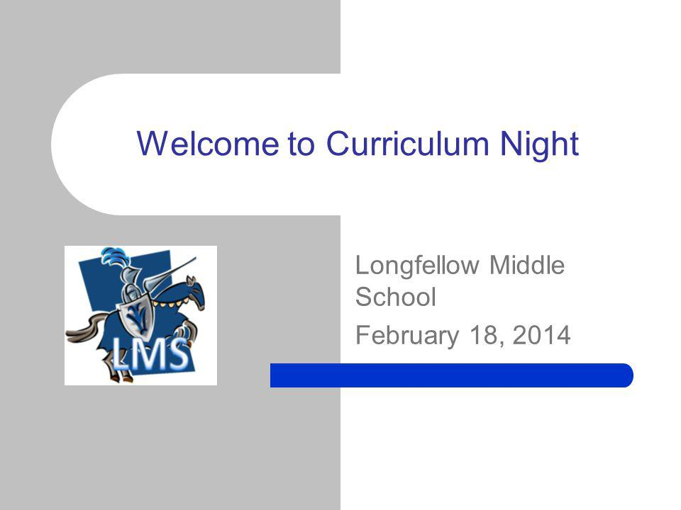 Longfellow Middle School February 18, 2014 Welcome to Curriculum Night