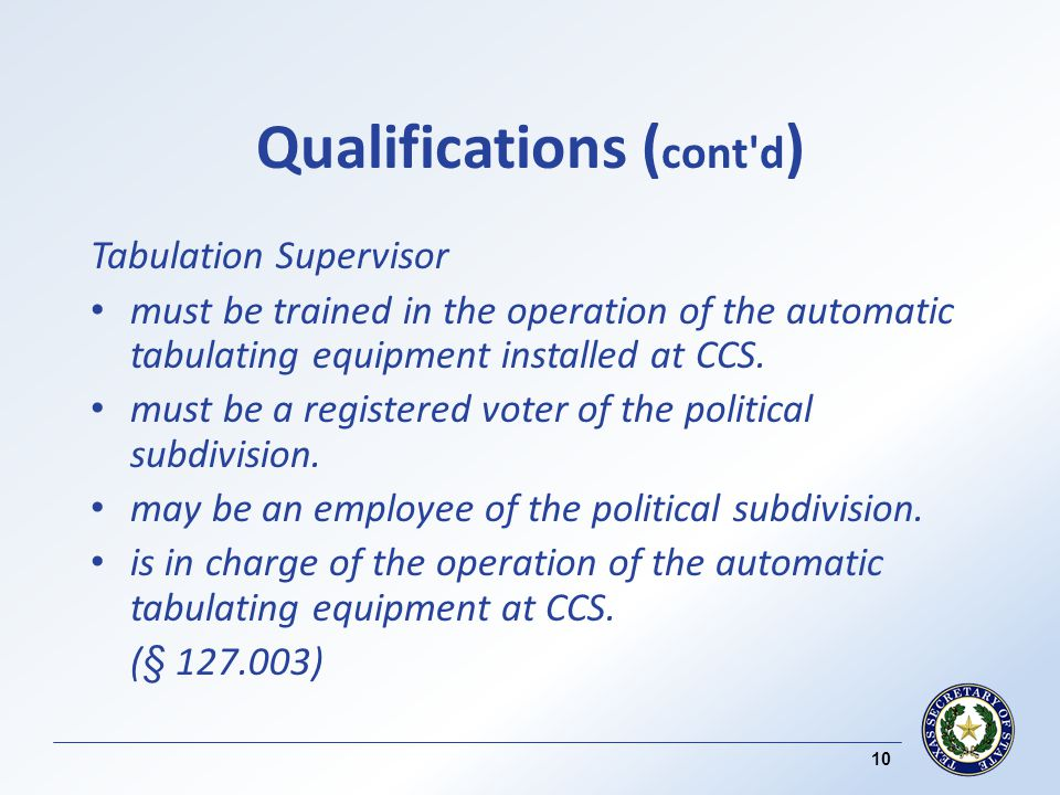 Qualifications ( cont d ) Tabulation Supervisor must be trained in the operation of the automatic tabulating equipment installed at CCS.