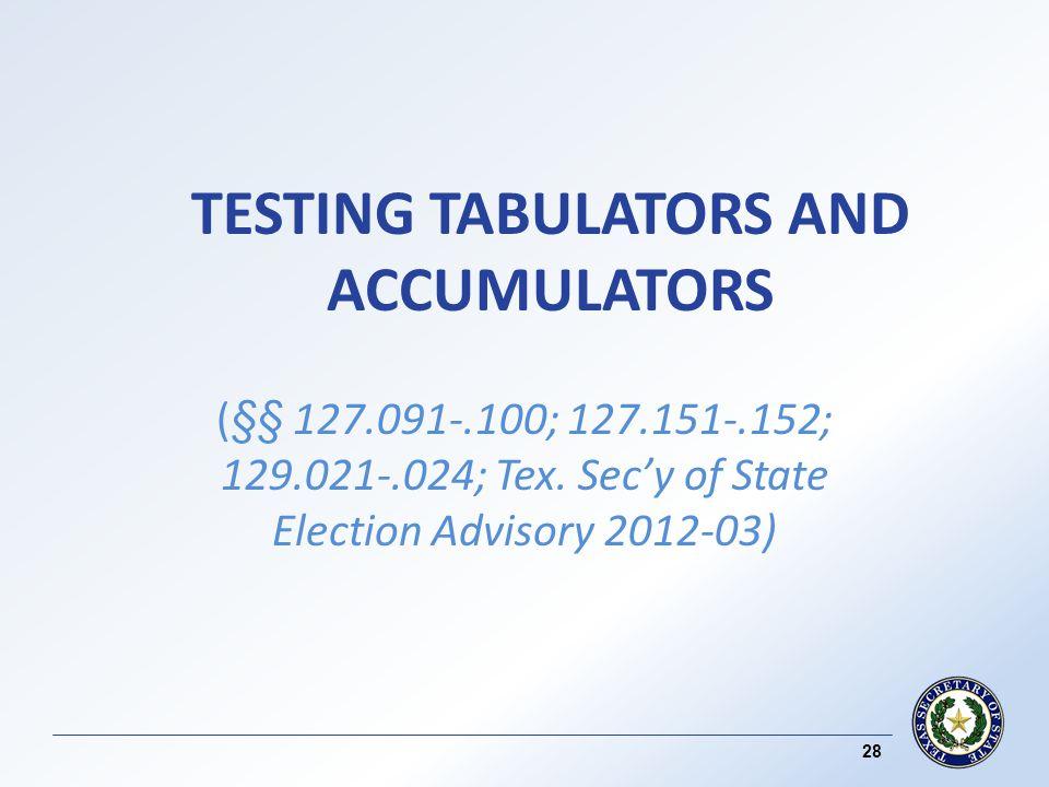 TESTING TABULATORS AND ACCUMULATORS (§§ 127.091-.100; 127.151-.152; 129.021-.024; Tex.
