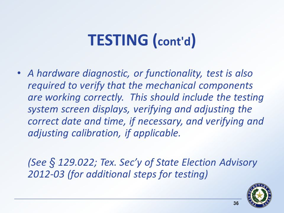 TESTING ( cont d ) A hardware diagnostic, or functionality, test is also required to verify that the mechanical components are working correctly.