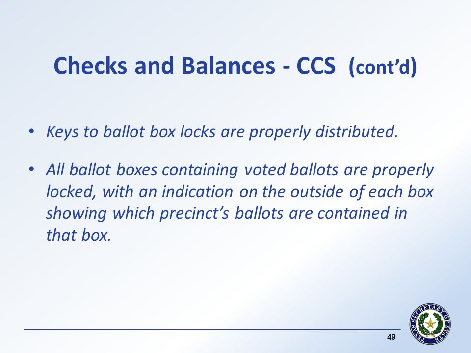 Checks and Balances - CCS ( contd ) Keys to ballot box locks are properly distributed.