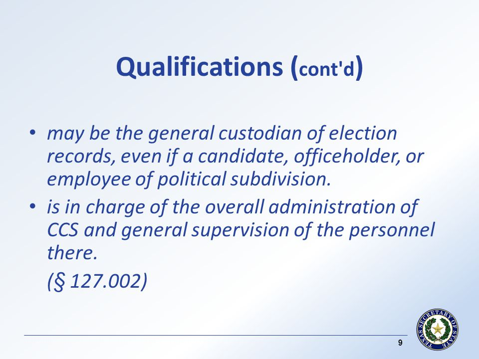 Qualifications ( cont d ) may be the general custodian of election records, even if a candidate, officeholder, or employee of political subdivision.