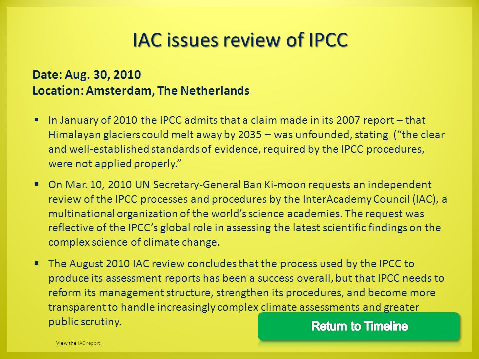 In January of 2010 the IPCC admits that a claim made in its 2007 report – that Himalayan glaciers could melt away by 2035 – was unfounded, stating (the clear and well-established standards of evidence, required by the IPCC procedures, were not applied properly.