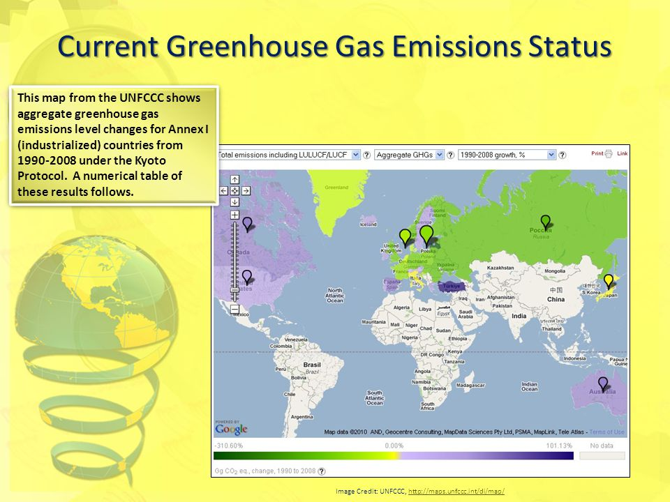 Current Greenhouse Gas Emissions Status Image Credit: UNFCCC, http://maps.unfccc.int/di/map/http://maps.unfccc.int/di/map/ This map from the UNFCCC shows aggregate greenhouse gas emissions level changes for Annex I (industrialized) countries from 1990-2008 under the Kyoto Protocol.