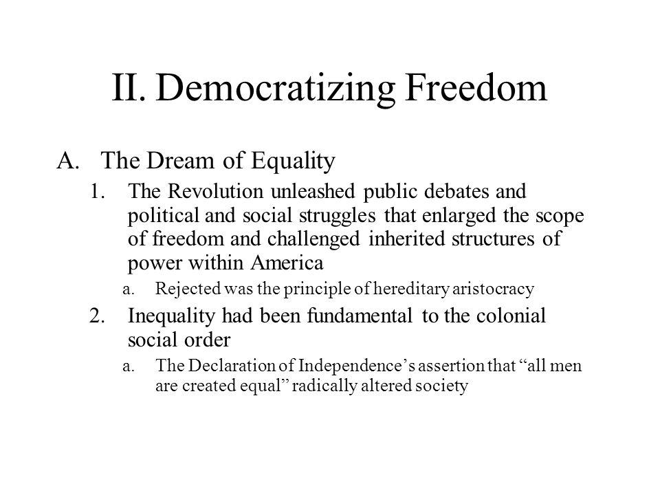 II.Democratizing Freedom A.The Dream of Equality 1.The Revolution unleashed public debates and political and social struggles that enlarged the scope