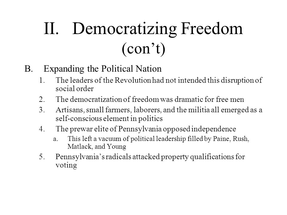 II.Democratizing Freedom (cont) B.Expanding the Political Nation 1.The leaders of the Revolution had not intended this disruption of social order 2.Th