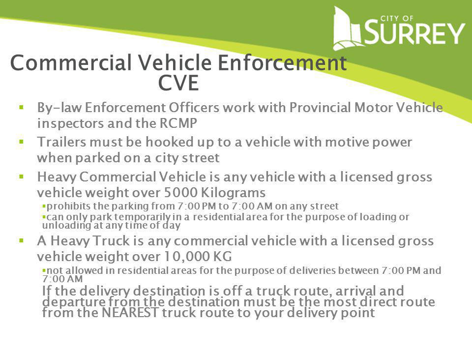 Commercial Vehicle Enforcement CVE By-law Enforcement Officers work with Provincial Motor Vehicle inspectors and the RCMP Trailers must be hooked up t