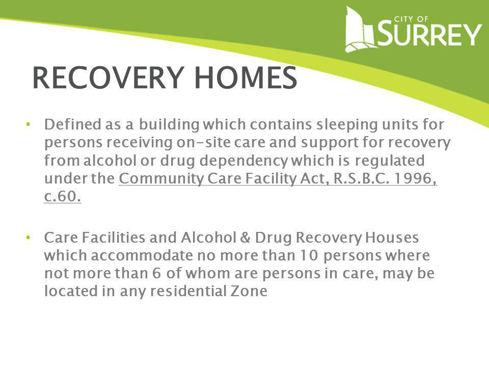 RECOVERY HOMES Defined as a building which contains sleeping units for persons receiving on-site care and support for recovery from alcohol or drug de