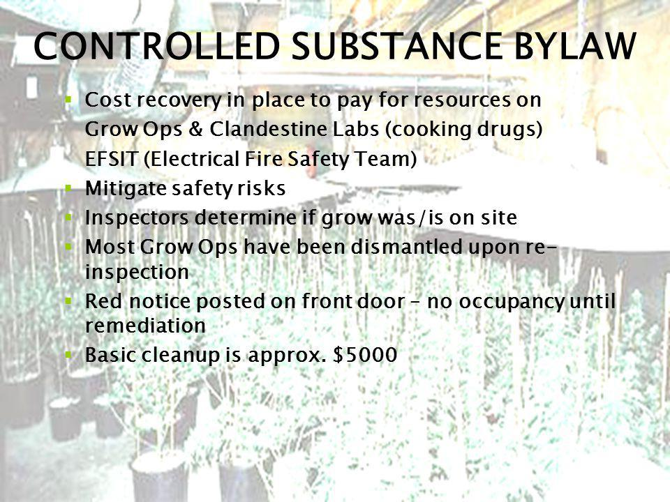 CONTROLLED SUBSTANCE BYLAW Cost recovery in place to pay for resources on Grow Ops & Clandestine Labs (cooking drugs) EFSIT (Electrical Fire Safety Te
