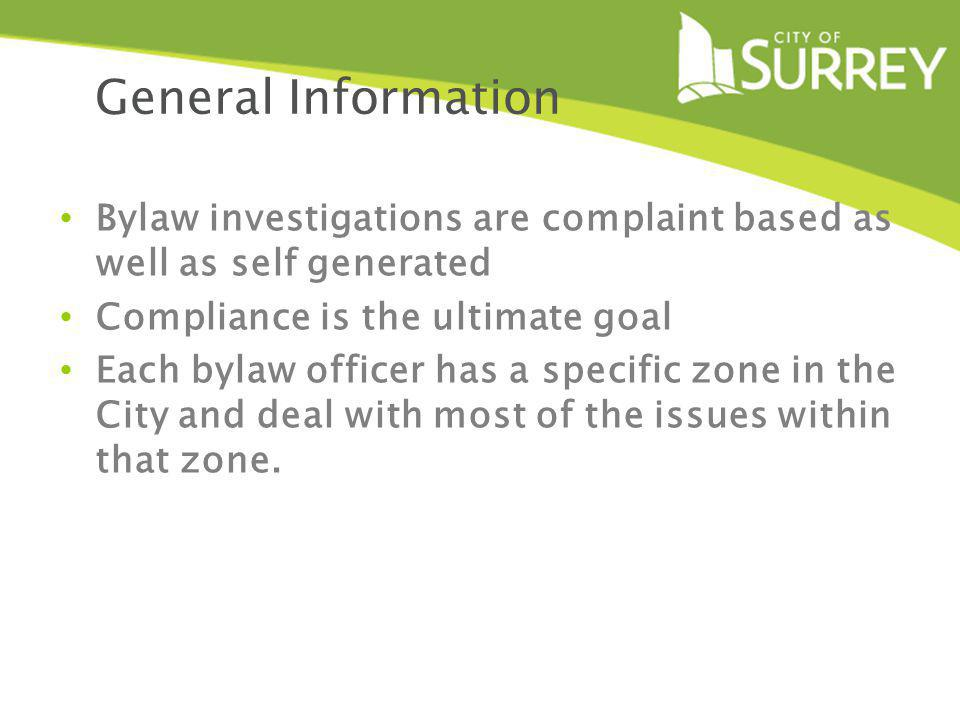General Information Bylaw investigations are complaint based as well as self generated Compliance is the ultimate goal Each bylaw officer has a specif