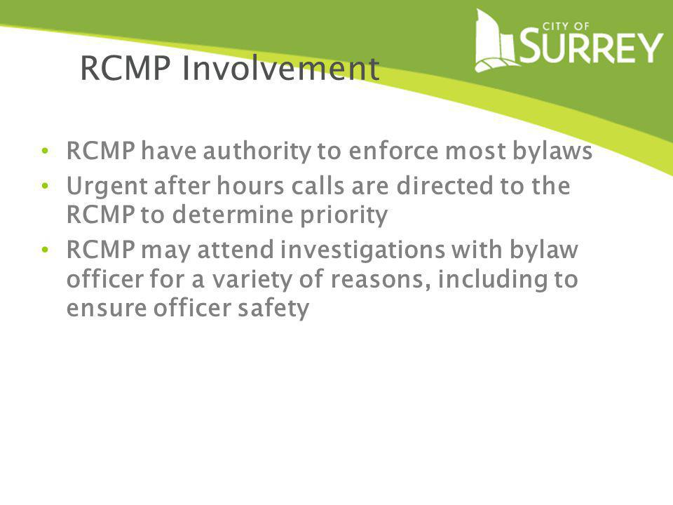 RCMP Involvement RCMP have authority to enforce most bylaws Urgent after hours calls are directed to the RCMP to determine priority RCMP may attend in