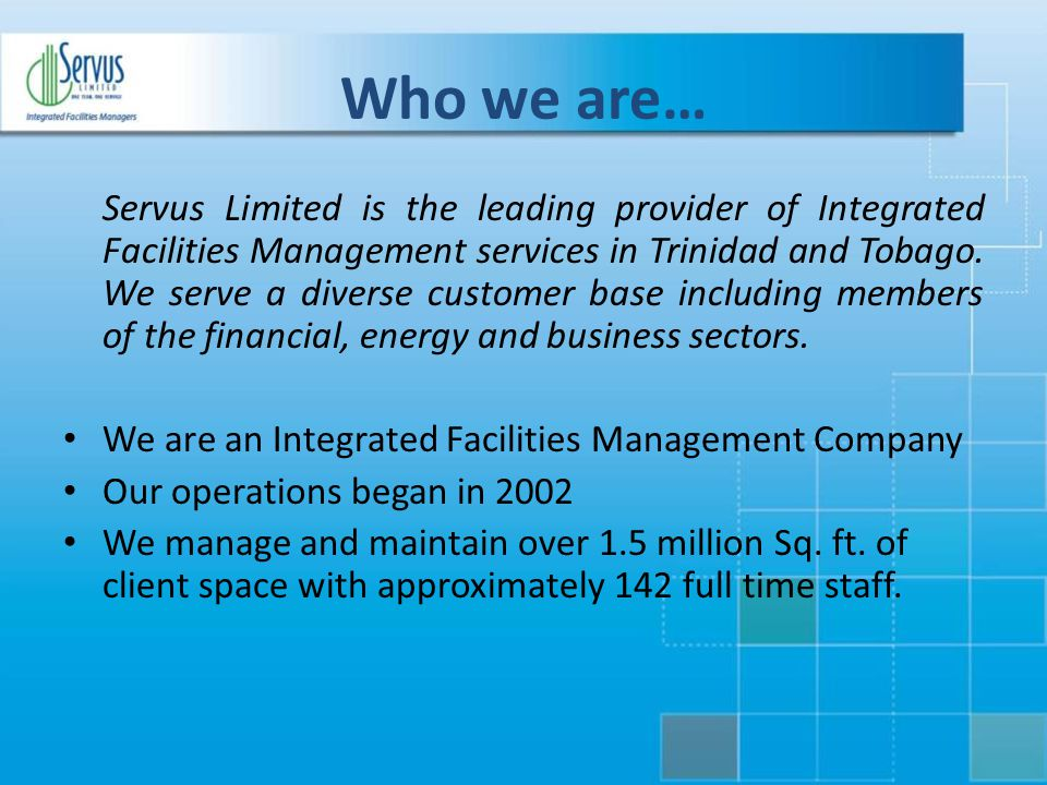 Our Vision To be the leader in delivering Integrated solutions for facilities management and support services.