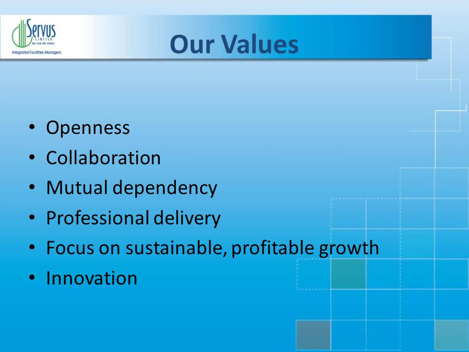 Our Values Openness Collaboration Mutual dependency Professional delivery Focus on sustainable, profitable growth Innovation