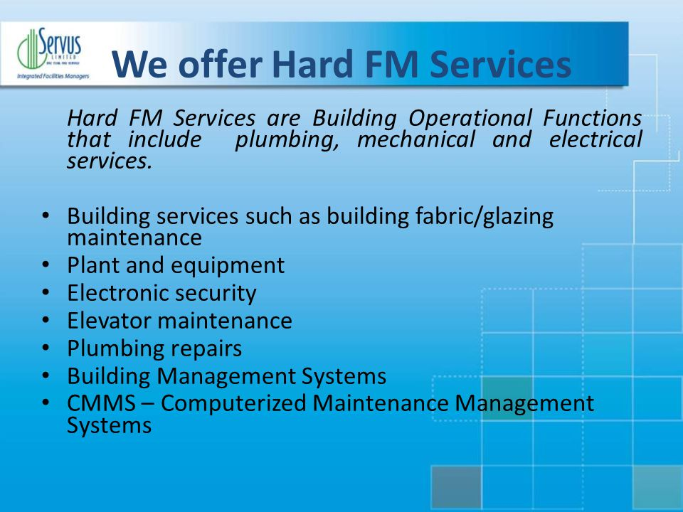 We offer Hard FM Services Hard FM Services are Building Operational Functions that include plumbing, mechanical and electrical services. Building serv