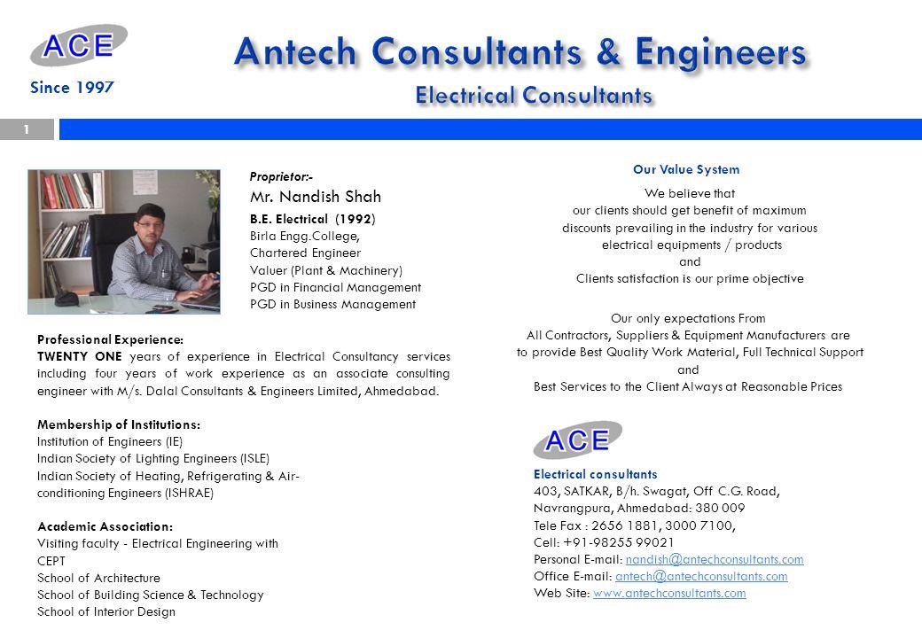 Since 1997 Proprietor:- Mr. Nandish Shah Electrical consultants 403, SATKAR, B/h. Swagat, Off C.G. Road, Navrangpura, Ahmedabad: 380 009 Tele Fax : 26