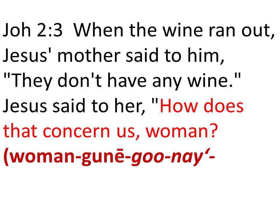 Joh 2:3 When the wine ran out, Jesus' mother said to him,