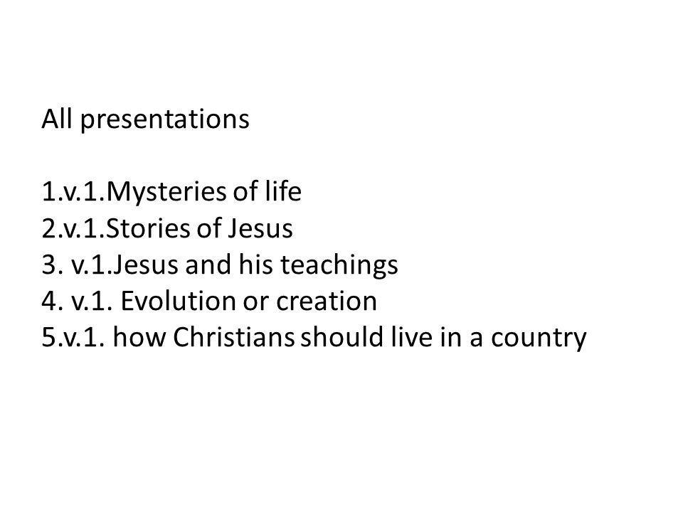 All presentations 1.v.1.Mysteries of life 2.v.1.Stories of Jesus 3.