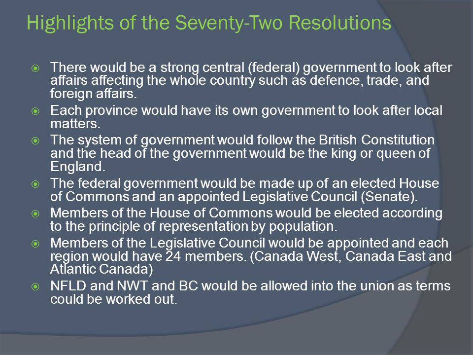 Highlights of the Seventy-Two Resolutions There would be a strong central (federal) government to look after affairs affecting the whole country such