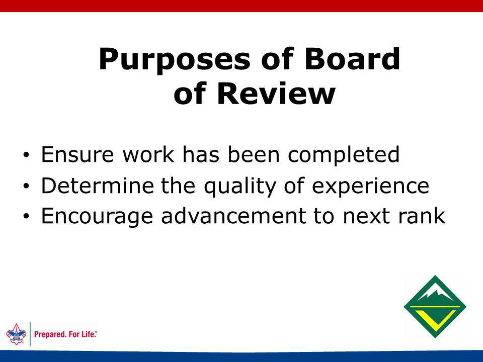 38 Boards of Review Scout rank must have board of review Conducted by troop, team, or crew Three to six committee members Review, not an exam Fifteen minutes maximum Follows council procedures