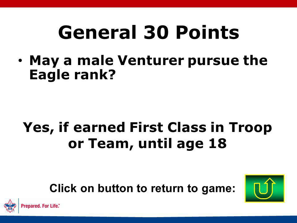 64 Yes Click on button to return to game: General 20 Points Must a BSA advancement report be completed?