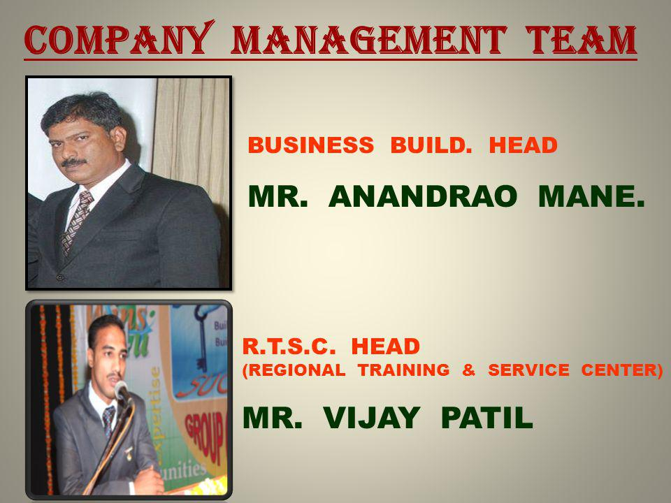 COMPANY MANAGEMENT TEAM BUSINESS BUILD. HEAD MR. ANANDRAO MANE.