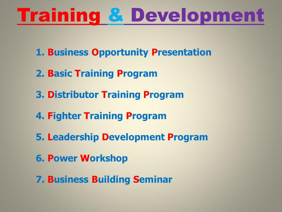 Training & Development 1. Business Opportunity Presentation 2.