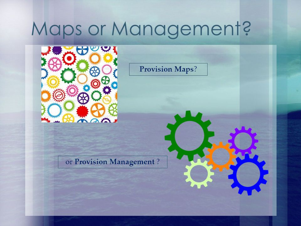 Maps or Management Provision Maps or Provision Management
