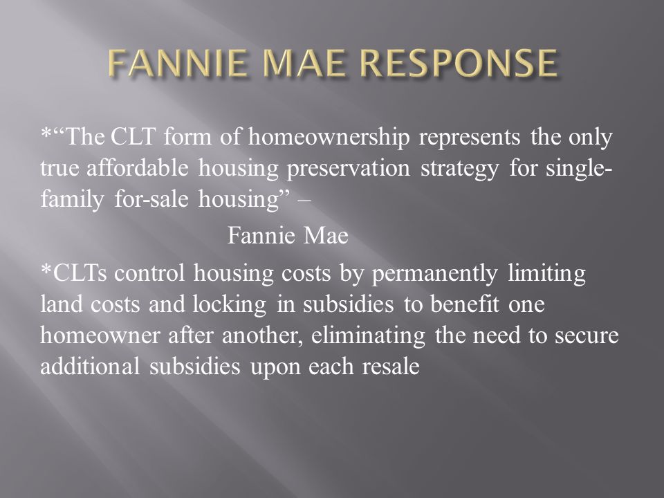 *The CLT form of homeownership represents the only true affordable housing preservation strategy for single- family for-sale housing – Fannie Mae *CLT