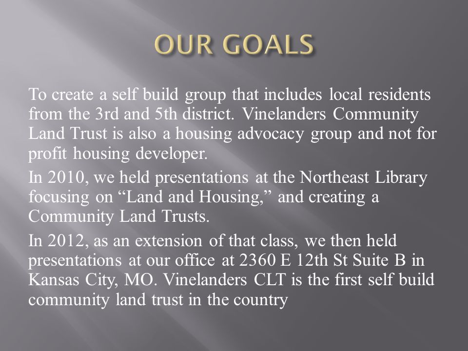To create a self build group that includes local residents from the 3rd and 5th district. Vinelanders Community Land Trust is also a housing advocacy