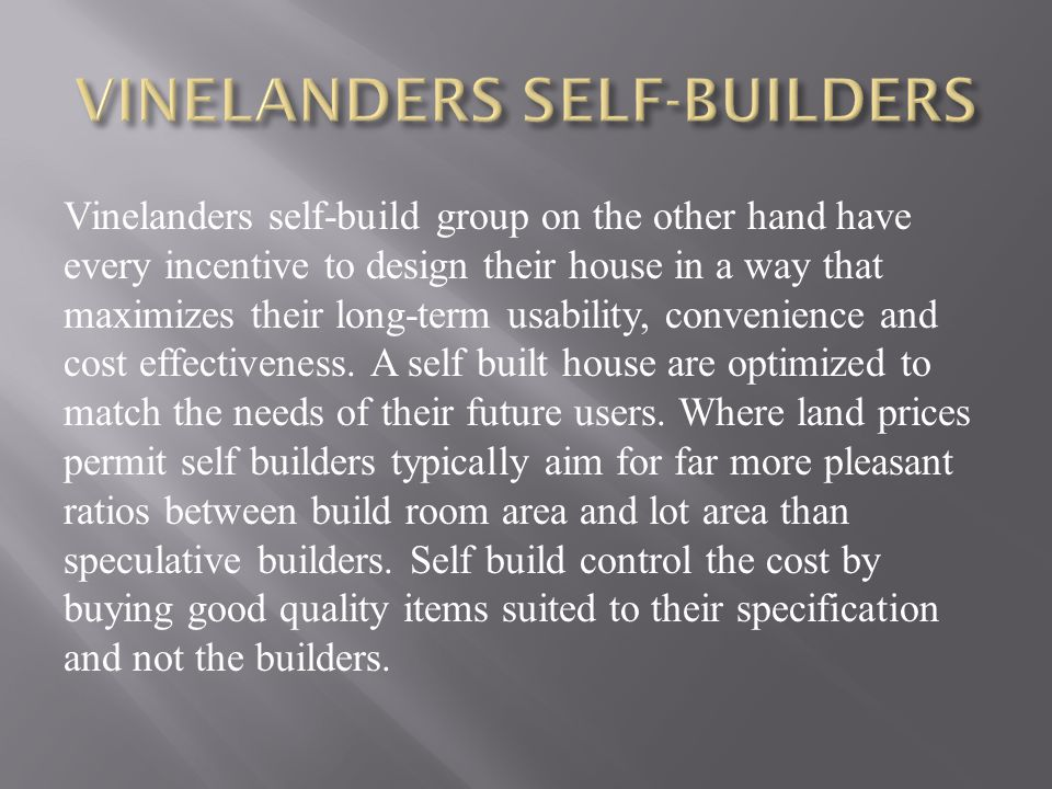 Vinelanders self-build group on the other hand have every incentive to design their house in a way that maximizes their long-term usability, convenien