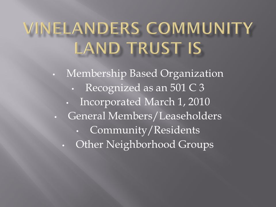 Membership Based Organization Recognized as an 501 C 3 Incorporated March 1, 2010 General Members/Leaseholders Community/Residents Other Neighborhood