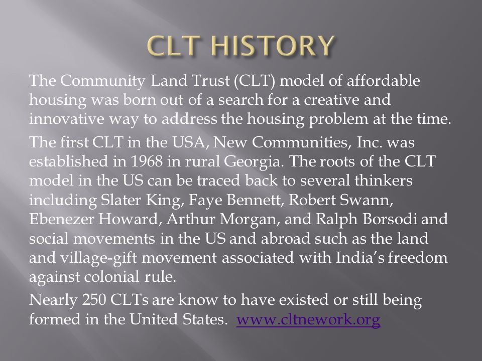 The Community Land Trust (CLT) model of affordable housing was born out of a search for a creative and innovative way to address the housing problem a