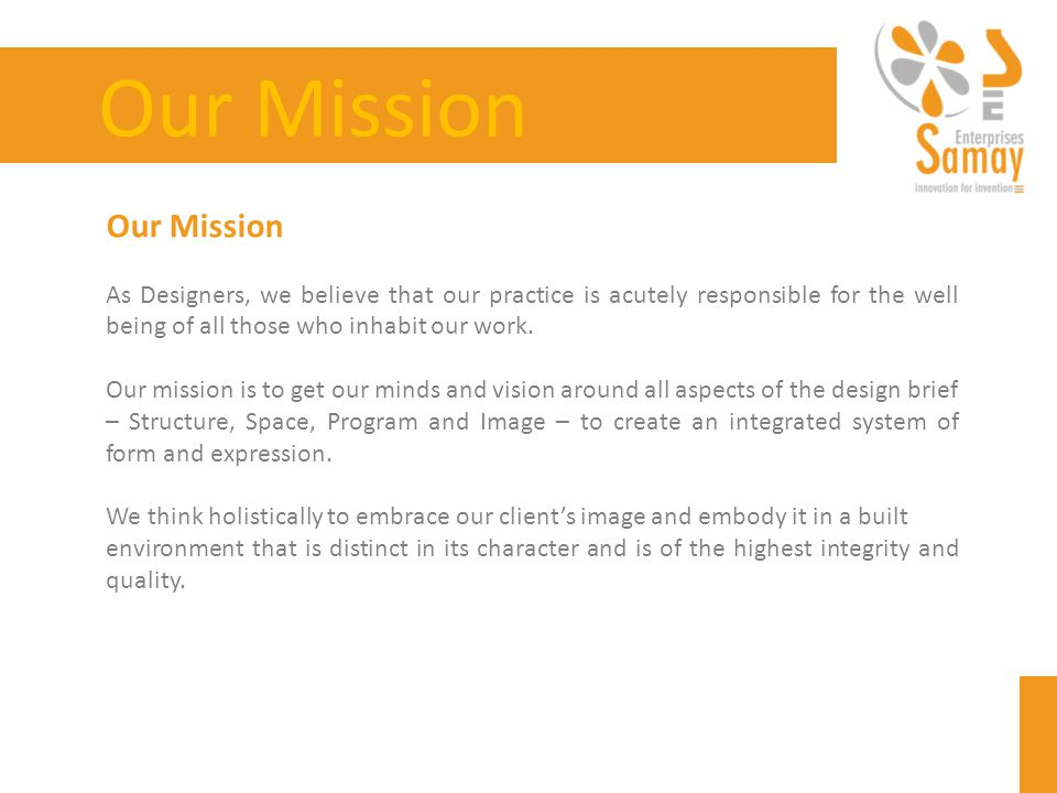 Our Mission As Designers, we believe that our practice is acutely responsible for the well being of all those who inhabit our work.