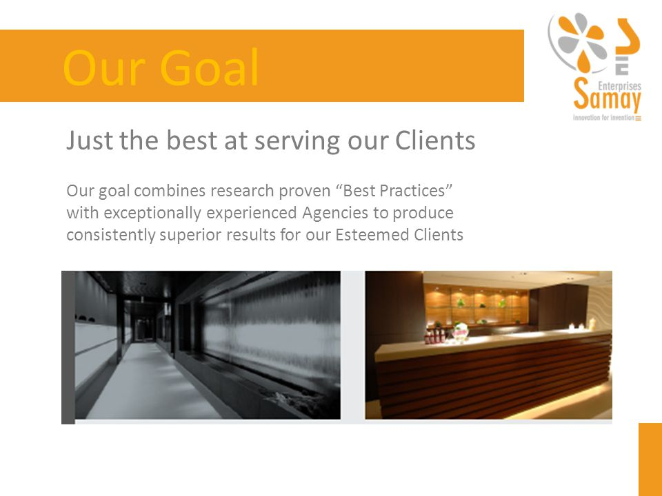 Just the best at serving our Clients Our goal combines research proven Best Practices with exceptionally experienced Agencies to produce consistently superior results for our Esteemed Clients Our Goal