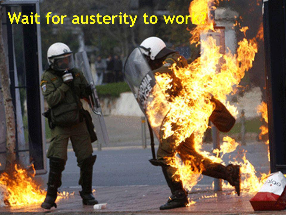 Wait for austerity to work?