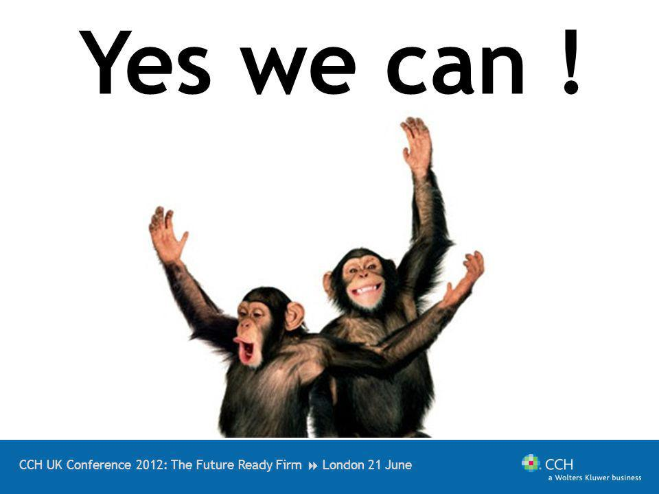 CCH UK Conference 2012: The Future Ready Firm London 21 June Yes we can !