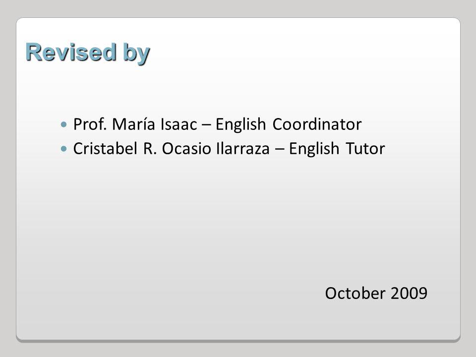 Revised by Prof. María Isaac – English Coordinator Cristabel R. Ocasio Ilarraza – English Tutor October 2009