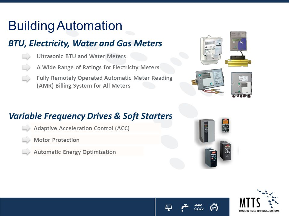 Building Automation Adaptive Acceleration Control (ACC) Ultrasonic BTU and Water Meters A Wide Range of Ratings for Electricity Meters Fully Remotely