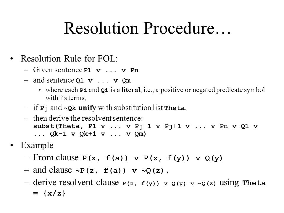 Resolution Procedure… Resolution Rule for FOL: –Given sentence P1 v...