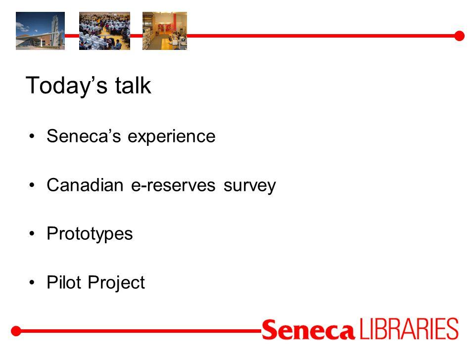 Todays talk Senecas experience Canadian e-reserves survey Prototypes Pilot Project
