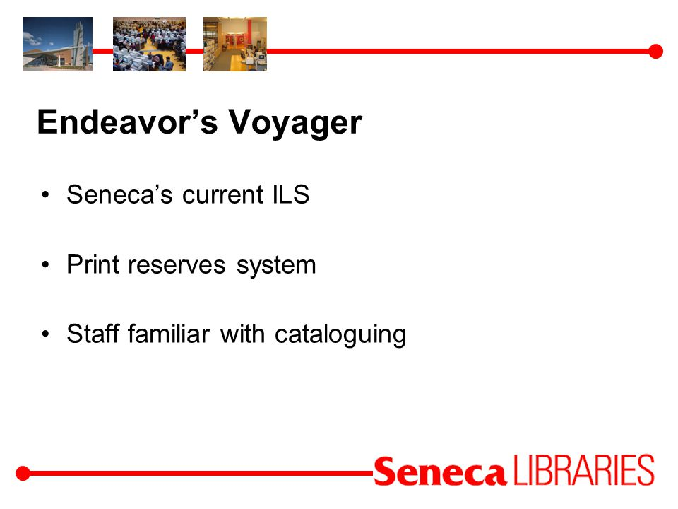 Endeavors Voyager Senecas current ILS Print reserves system Staff familiar with cataloguing