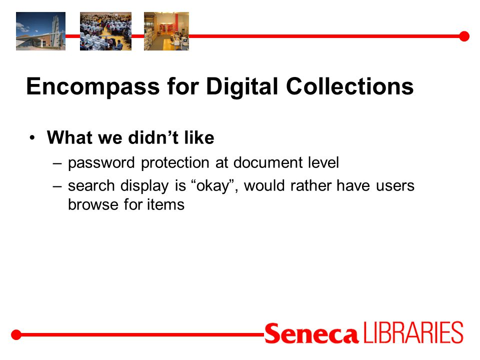 Encompass for Digital Collections What we didnt like –password protection at document level –search display is okay, would rather have users browse for items
