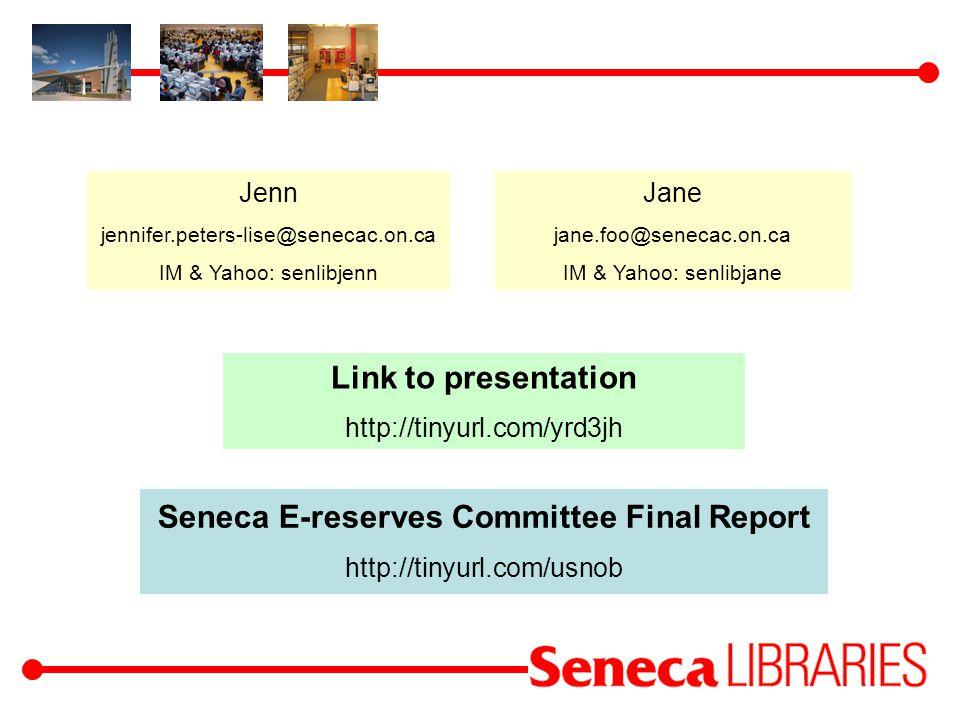 Jenn jennifer.peters-lise@senecac.on.ca IM & Yahoo: senlibjenn Link to presentation http://tinyurl.com/yrd3jh Jane jane.foo@senecac.on.ca IM & Yahoo:
