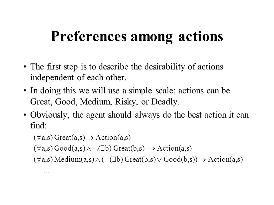Preferences among actions The first step is to describe the desirability of actions independent of each other. In doing this we will use a simple scal